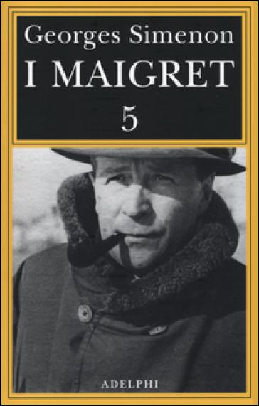 I Maigret: La casa del giudice. Cécilie è morta. Firmato Picpus. Félicie. L'ispettore Cadavre. 5. - Georges Simenon |