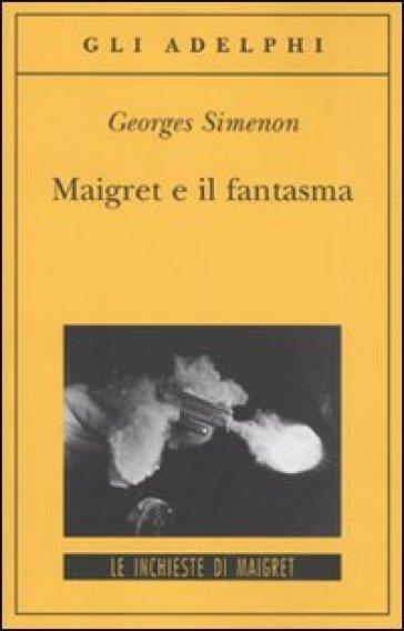 Maigret e il fantasma - Georges Simenon |