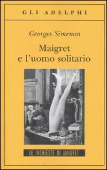 Maigret e l'uomo solitario - Georges Simenon | Rochesterscifianimecon.com