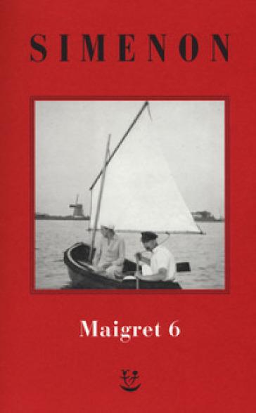 I Maigret: La furia di Maigret-Maigret a New York-Le vacanze di Maigret-Il morto di Maigret-La prima inchiesta di Maigret. 6. - Georges Simenon  