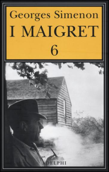 I Maigret: La furia di Maigret. Maigret a New York. Le vacanze di Maigret. Il morto di Maigret. La prima inchiesta di Maigret. 6. - Georges Simenon |
