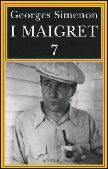 I Maigret: Il mio amico Maigret. Maigret va dal coroner. Maigret e la vecchia signora. L'amica della signora Maigret. Le memorie di Maigret. 7. - Georges Simenon |
