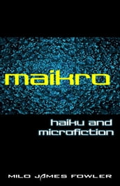 Maikro: Haiku & Microfiction