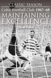 Maintaining Excellence. Celtic Football Club 1967-68