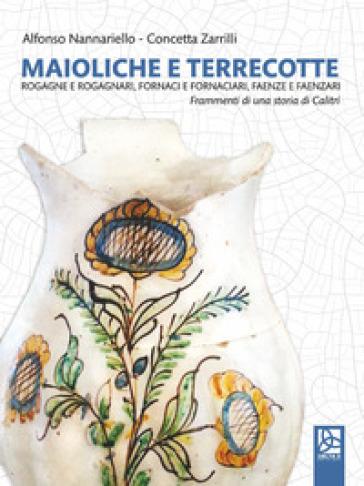 Maioliche e terrecotte. Rogagne e rogagnari, fornaci e fornaciari, faenze e faenzari - Alfonso Nannariello  