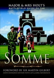 Major & Mrs Holt s Battlefield Guide to the Somme