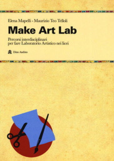 Make Art Lab. Percorsi interdisciplinari per fare Laboratorio Artistico nei licei. Con Contenuto digitale per download e accesso on line - Elena Mapelli |