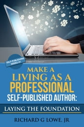 Make a Living as a Professional Self-Published Author: Laying the Foundation