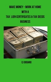 Make Money: Work at Home with a Tax Lien Certificates & Tax Deeds Business