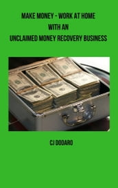 Make Money: Work at Home with an Unclaimed Money Recovery Business