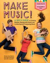 Make Music!: A Kid s Guide to Creating Rhythm, Playing with Sound and Conducting and Composing Music