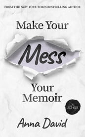 Make Your Mess Your Memoir