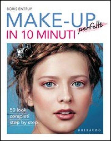 Make-up perfetti in 10 minuti - Boris Entrup  