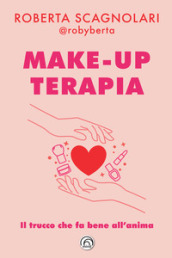 Make-up terapia. Il trucco che fa bene all anima