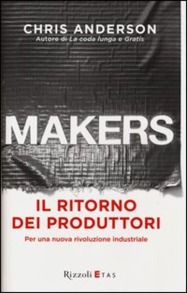 Makers. Il ritorno dei produttori. Per una nuova rivoluzione industriale - Chris Anderson pdf epub