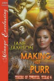 Making Her Purr [Tigers of Twisted, Texas 6] (Siren Publishing Menage Everlasting)