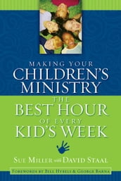 Making Your Children s Ministry the Best Hour of Every Kid s Week