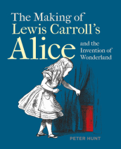 Making of Lewis Carroll s Alice and the Invention of Wonderland, The
