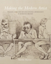 Making the Modern Artist - Culture, Class and Art-Educational Opportunity in Romantic Britain