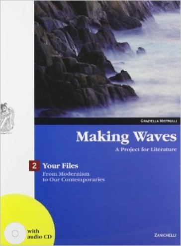 Making waves. Your files. A project for literature. Per i Licei e gli Ist. magistrali. Con espansione online. 2: From modernism to our contemporaries
