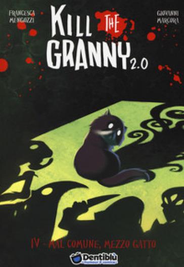 Mal comune, mezzo gatto. Kill the granny 2.0. 4. - Francesca Mengozzi |