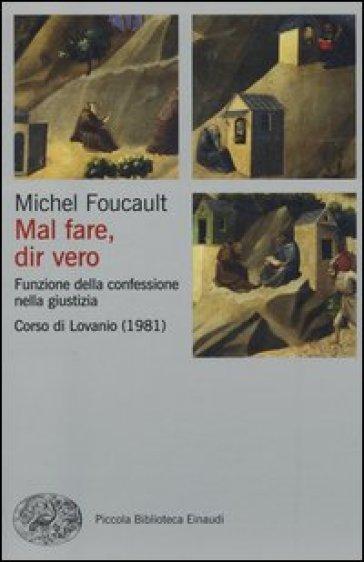 Mal fare, dir vero. Funzione della confessione nella giustizia. Corso di Lovanio (1981) - Michel Foucault | Jonathanterrington.com