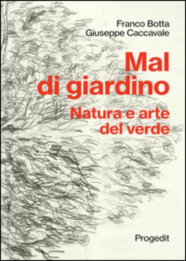 Mal di giardino. Natura e arte del verde - Franco Botta pdf epub