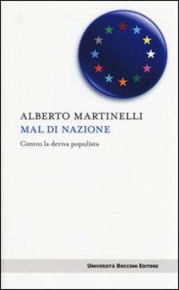 Mal di nazione. Contro la deriva populista - Alberto Martinelli |