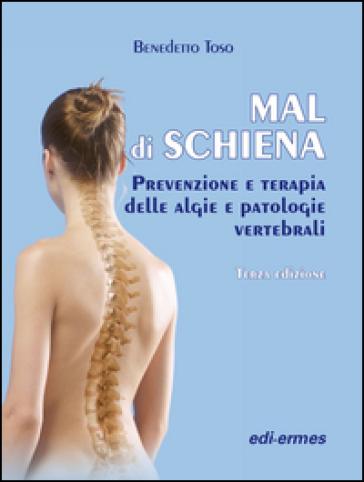 Mal di schiena. Prevenzione e terapia delle algie e patologie vertebrali - Benedetto Toso  
