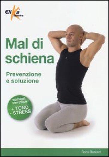 Mal di schiena. Prevenzione e soluzione - Boris Bazzani   Rochesterscifianimecon.com