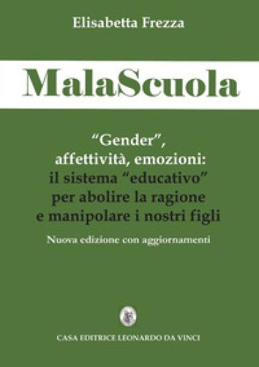 MalaScuola. «Gender», affettività, emozioni. ll sistema «educativo» per abolire la ragione e manipolare i nostri figli
