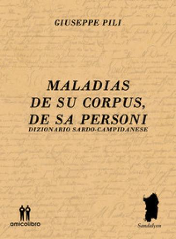 Maladias De Su Corpus, De Sa Personi. Dizionario Sardo-Campidanese - Giuseppe Pili |