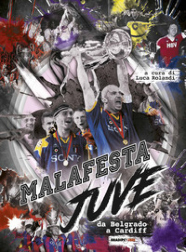 Malafesta Juve. Da Belgrado a Cardiff - L. Rolandi   Jonathanterrington.com