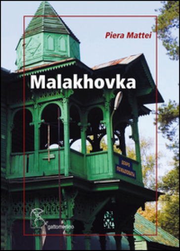 Malakhovka. Breve diario russo - Piera Mattei |