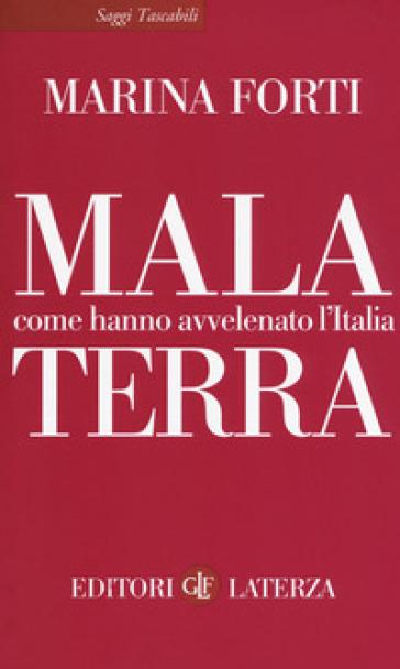 Malaterra. Come hanno avvelenato l'Italia - Marina Forti |