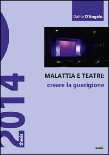 Malattia e teatri, creare la guarigione - Dafne D'Angelo | Thecosgala.com