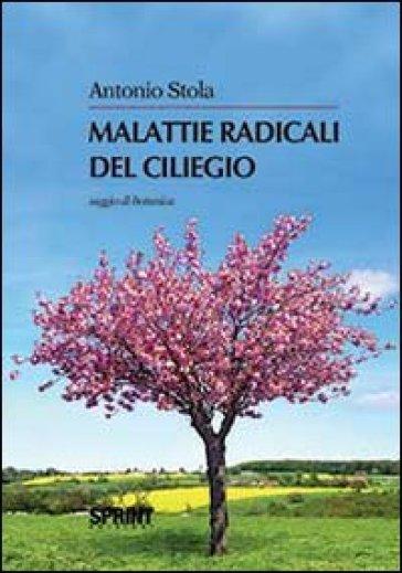 Malattie radicali del ciliegio - Antonio Stola | Jonathanterrington.com