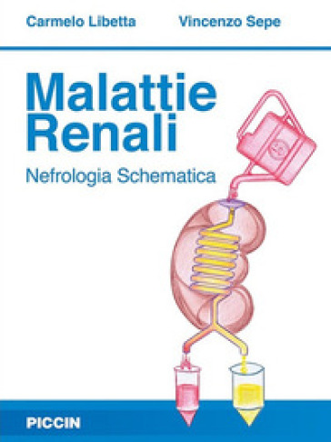 Malattie renali. Nefrologia schematica - Carmelo Libetta   Thecosgala.com