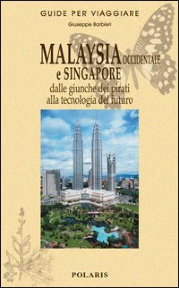 Malaysia occidentale e Singapore. Dalle giunche dei pirati alla tecnologia del futuro - Giuseppe Barbieri pdf epub