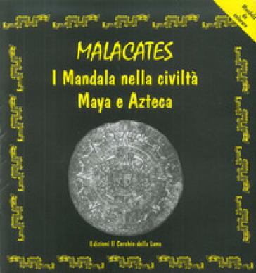 Malcacates. I mandala nella civiltà maya e azteca - Elena Massidda  