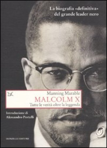 Malcolm X. Tutte le verità oltre la leggenda. La biografia «definitiva» del grande leader nero - Manning Marable   Jonathanterrington.com