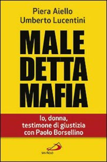 Maledetta mafia. Io, donna, testimone di giustizia con Paolo Borsellino - Piera Aiello  