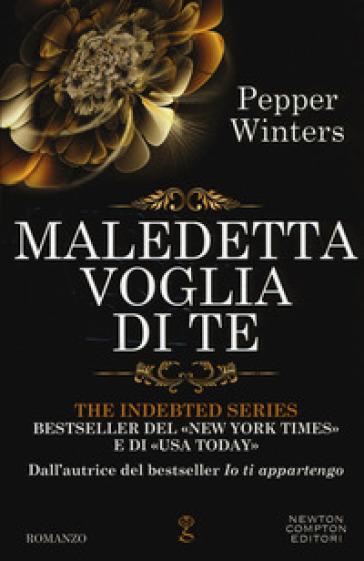 Maledetta voglia di te. The indebted series - Pepper Winters |