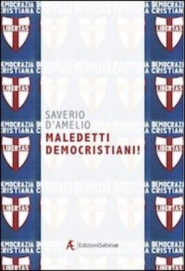 Maledetti democristiani! - Saverio D'Amelio |