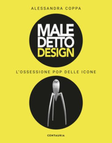 Maledetto design. L'ossessione pop delle icone. Ediz. illustrata - Alessandra Coppa pdf epub