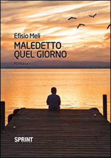Maledetto quel giorno - Efisio Meli | Ericsfund.org