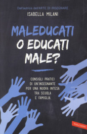 Maleducati o educati male?