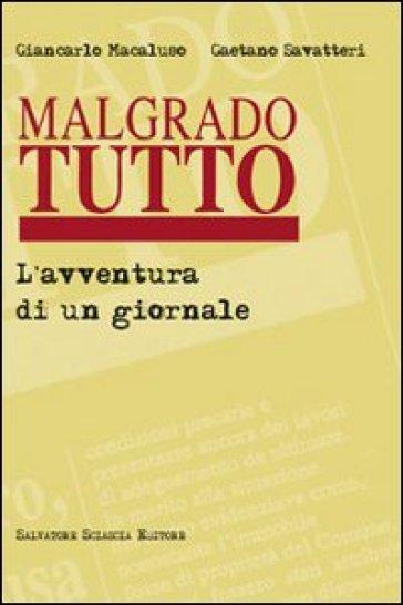 Malgrado tutto. L'avventura di un giornale - Giancarlo Macaluso |