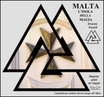 Malta, l'isola della magia - Ernesto Fazioli  