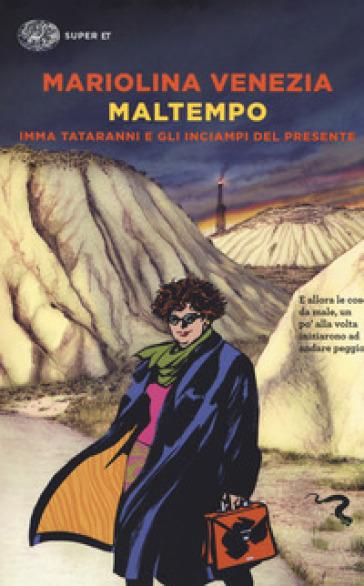 Maltempo. Imma Tataranni e gli inciampi del presente - Mariolina Venezia   Rochesterscifianimecon.com